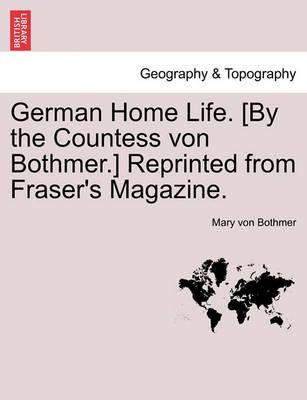 German Home Life. [By the Countess Von Bothmer.] Reprinted from Fraser's Magazine.