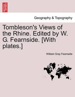 Tombleson's Views of the Rhine. Edited by W. G. Fearnside. [With Plates.]
