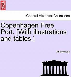 Copenhagen Free Port. [With Illustrations and Tables.]