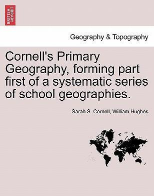 Cornell's Primary Geography, Forming Part First of a Systematic Series of School Geographies.