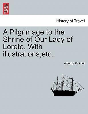 A Pilgrimage to the Shrine of Our Lady of Loreto. with Illustrations, Etc.