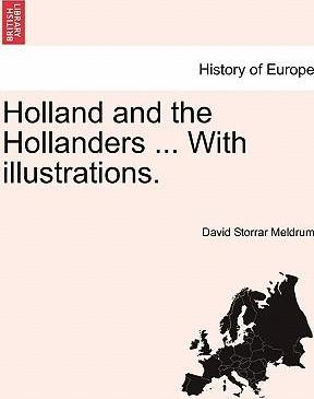 Holland and the Hollanders ... with Illustrations.