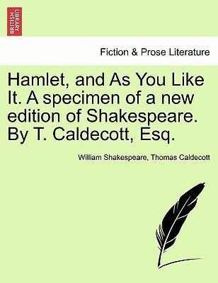 Hamlet, and as You Like It. a Specimen of a New Edition of Shakespeare. by T. Caldecott, Esq.