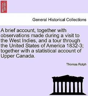 A Brief Account, Together with Observations Made During a Visit to the West Indies, and a Tour Through the United States of America 1832-3; Together with a Statistical Account of Upper Canada.