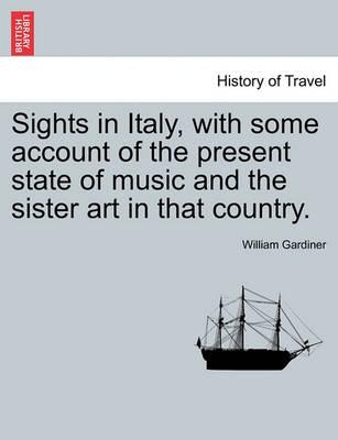 Sights in Italy, with Some Account of the Present State of Music and the Sister Art in That Country.