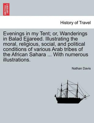 Evenings in My Tent; Or, Wanderings in Balad Ejjareed. Illustrating the Moral, Religious, Social, and Political Conditions of Various Arab Tribes of the African Sahara ... with Numerous Illustrations. Vol. II.