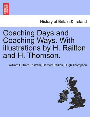Coaching Days and Coaching Ways. with Illustrations by H. Railton and H. Thomson.