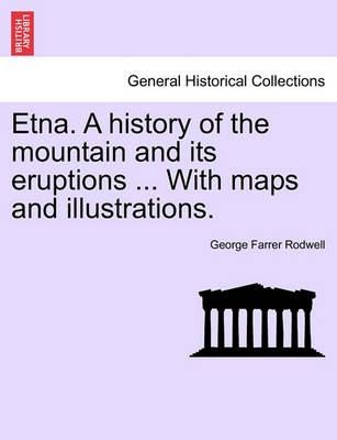 Etna. a History of the Mountain and Its Eruptions ... with Maps and Illustrations.