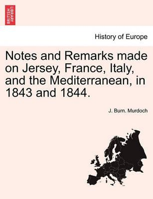 Notes and Remarks Made on Jersey, France, Italy, and the Mediterranean, in 1843 and 1844.
