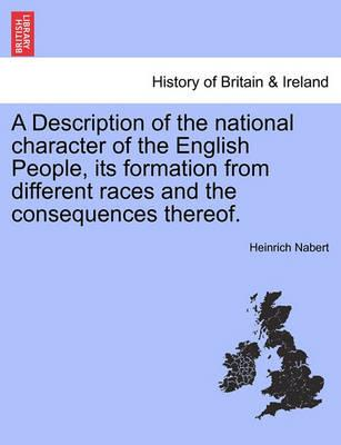 A Description of the National Character of the English People, Its Formation from Different Races and the Consequences Thereof.