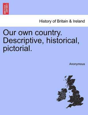 Our Own Country. Descriptive, Historical, Pictorial.