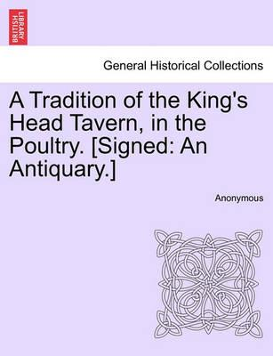 A Tradition of the King's Head Tavern, in the Poultry. [Signed