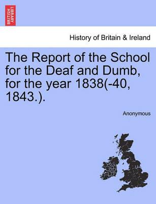 The Report of the School for the Deaf and Dumb, for the Year 1838(-40, 1843.).