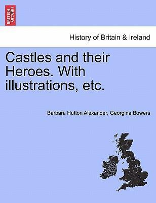 Castles and Their Heroes. with Illustrations, Etc.