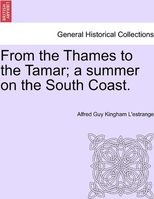 From the Thames to the Tamar; A Summer on the South Coast.