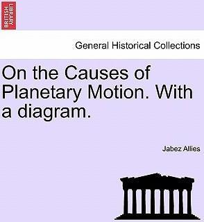 On the Causes of Planetary Motion. with a Diagram.