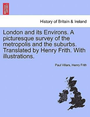 London and Its Environs. a Picturesque Survey of the Metropolis and the Suburbs. Translated by Henry Frith. with Illustrations.