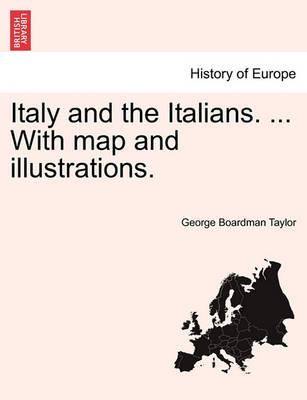 Italy and the Italians. ... with Map and Illustrations.