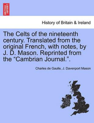 """The Celts of the Nineteenth Century. Translated from the Original French, with Notes, by J. D. Mason. Reprinted from the """"Cambrian Journal.."""""""