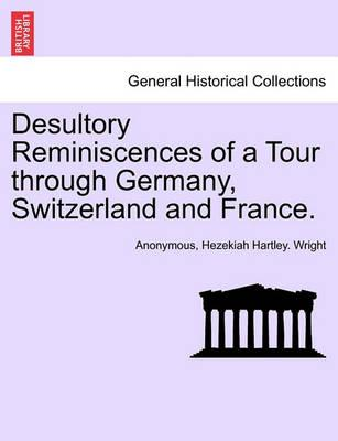 Desultory Reminiscences of a Tour Through Germany, Switzerland and France.