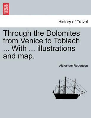 Through the Dolomites from Venice to Toblach ... with ... Illustrations and Map.