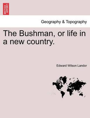 The Bushman, or Life in a New Country.