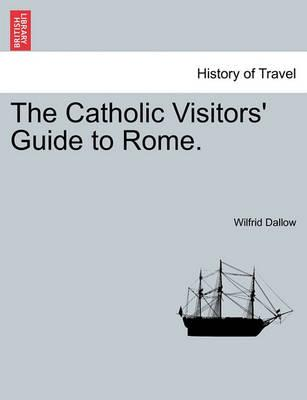 The Catholic Visitors' Guide to Rome.