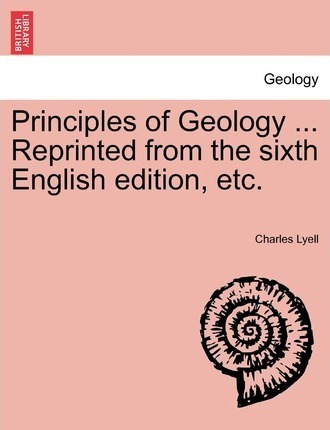 Principles of Geology ... Vol. III. Reprinted from the Sixth English Edition, Etc.