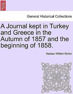 A Journal Kept in Turkey and Greece in the Autumn of 1857 and the Beginning of 1858.