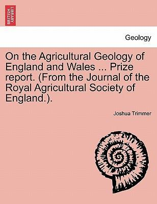 On the Agricultural Geology of England and Wales ... Prize Report. (from the Journal of the Royal Agricultural Society of England.).