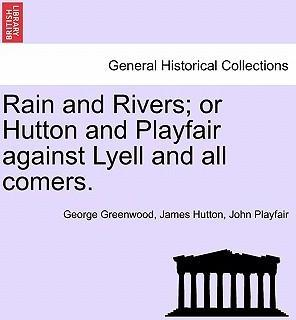 Rain and Rivers; Or Hutton and Playfair Against Lyell and All Comers.
