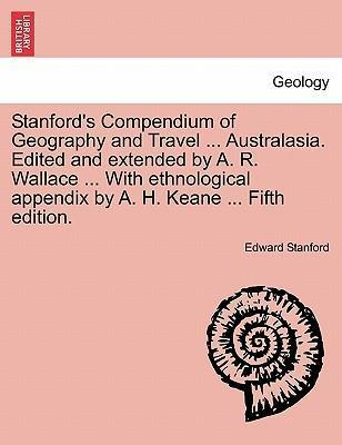 Stanford's Compendium of Geography and Travel ... Australasia. Edited and Extended by A. R. Wallace ... with Ethnological Appendix by A. H. Keane ... Vol. II