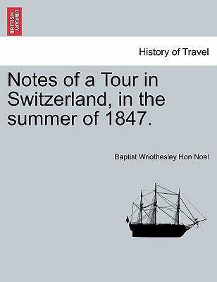 Notes of a Tour in Switzerland, in the Summer of 1847.