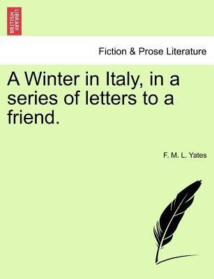 A Winter in Italy, in a Series of Letters to a Friend.