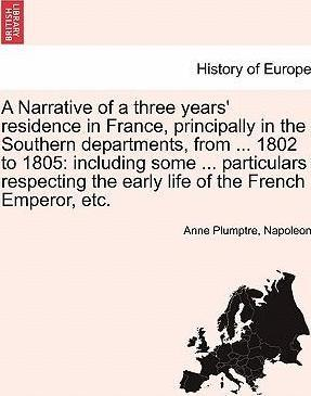 A Narrative of a Three Years' Residence in France, Principally in the Southern Departments, from ... 1802 to 1805