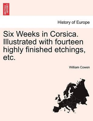 Six Weeks in Corsica. Illustrated with Fourteen Highly Finished Etchings, Etc.