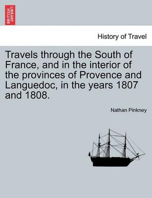 Travels Through the South of France, and in the Interior of the Provinces of Provence and Languedoc, in the Years 1807 and 1808.