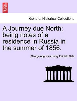 A Journey Due North; Being Notes of a Residence in Russia in the Summer of 1856.