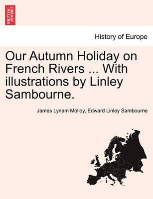 Our Autumn Holiday on French Rivers ... with Illustrations by Linley Sambourne.