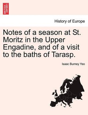 Notes of a Season at St. Moritz in the Upper Engadine, and of a Visit to the Baths of Tarasp.