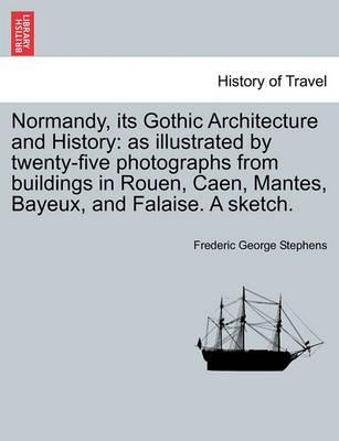 Normandy, Its Gothic Architecture and History