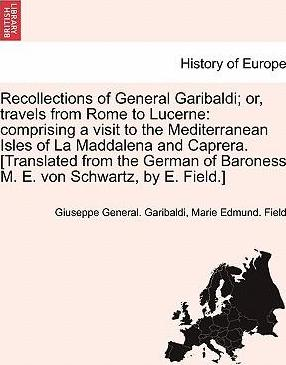 Recollections of General Garibaldi; Or, Travels from Rome to Lucerne