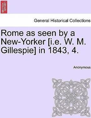 Rome as Seen by a New-Yorker [I.E. W. M. Gillespie] in 1843, 4.
