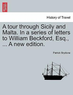 A Tour Through Sicily and Malta. in a Series of Letters to William Beckford, Esq., ... a New Edition.