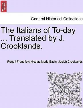 The Italians of To-Day ... Translated by J. Crooklands.