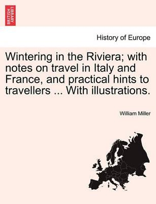 Wintering in the Riviera; With Notes on Travel in Italy and France, and Practical Hints to Travellers ... with Illustrations.