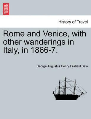 Rome and Venice, with Other Wanderings in Italy, in 1866-7.