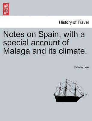 Notes on Spain, with a Special Account of Malaga and Its Climate.
