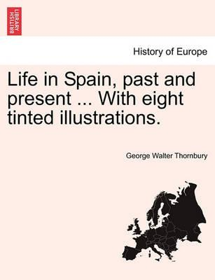 Life in Spain, Past and Present ... with Eight Tinted Illustrations.