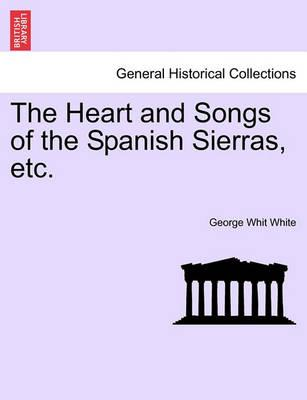 The Heart and Songs of the Spanish Sierras, Etc.